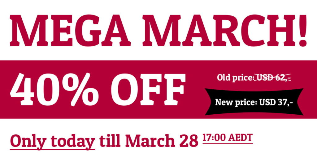 Mega March! 40% OFF only today till March 28 17:00 AEDT.